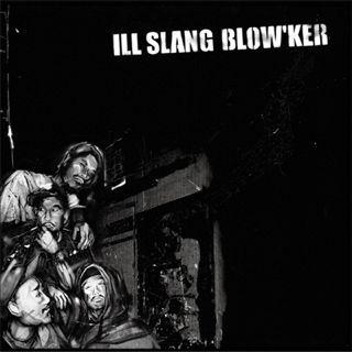ILL SLANG BLOWKER : ST