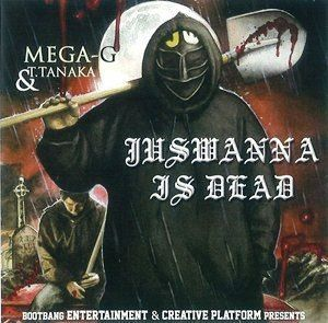 MEGA-G : JUSWANNA IS DEAD